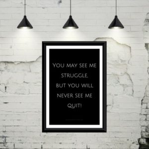 "Gratis plakat med teksten ""You may see me struggle, but you will never see me quit"""